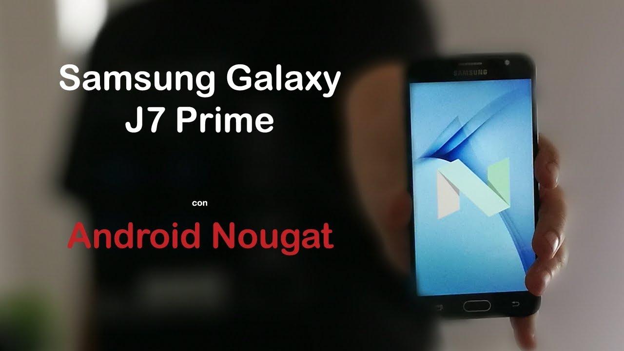 Samsung Galaxy J7 Prime corriendo Android 7.0 Nougat! Vale ...