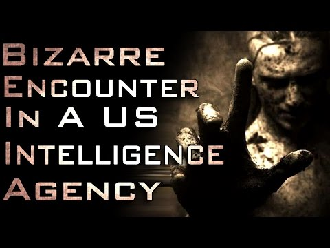 """Bizarre Encounter In A US Intelligence Agency"" Creepypasta"
