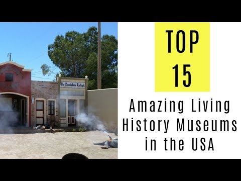 TOP 15 Most Amazing Living History Museums in the USA