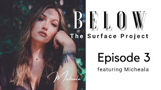Below The Surface Project: Episode 3 featuring Micheala