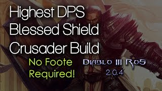 Diablo 3 RoS Highest DPS Blessed Shield Crusader Build -- No foote required!