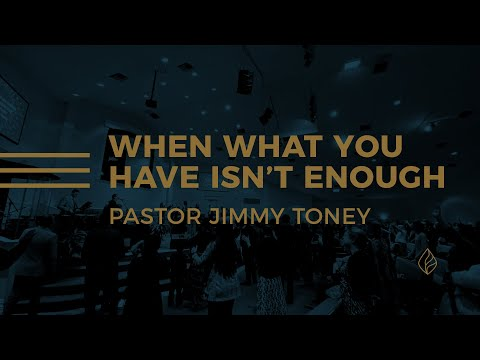 When What You Have Isn't Enough / Pastor Jimmy Toney