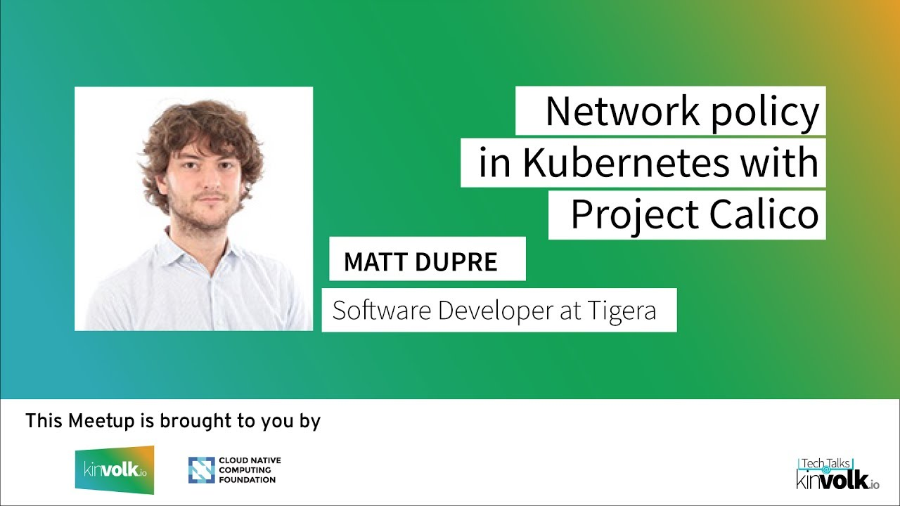 Tech Talks @ Kinvolk: Network Policy in Kubernetes with Project Calico with  Matt Dupre