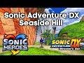 Sonic Adventure DX PC - Seaside Hill (Custom Level) SA:DX Heroes