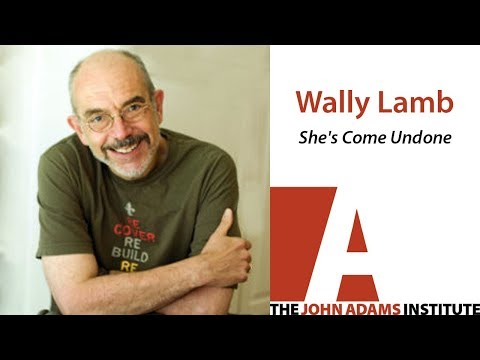 Wally Lamb on She's Come Undone - The John Adams Institute ...