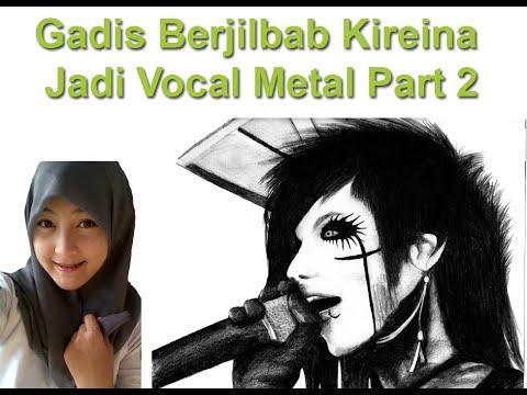 Cewek Berjilbab Kireina Jadi Vocal Metal Part 2