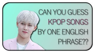 GUESS THE KPOP SONG BY AN ENGLISH PHRASE #3