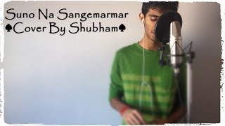 Suno Na Sangemarmar (Cover By Shubham)