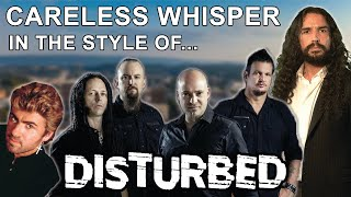 Careless Whisper in the Style of Disturbed