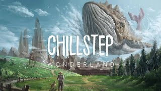 Download Wonderland   Beautiful Chillstep 2017 Mix Mp3 and Videos