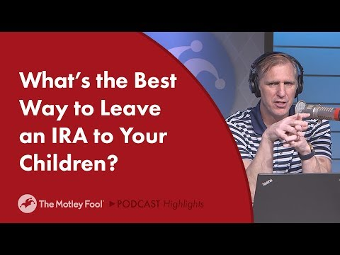 What's the Best Way to Leave an IRA to Your Children?