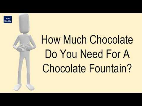 How Much Chocolate Do You Need For A Chocolate Fountain?