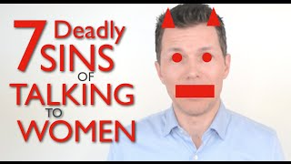 7 Deadly Sins Of Talking To Women - Worst Conversation Mistakes To Avoid When You Talk To A Girl!