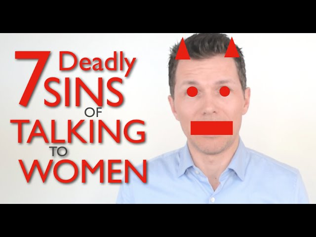 7 Deadly Sins Of Talking To Women Worst Conversation Mistakes To Avoid When You Talk To A Girl