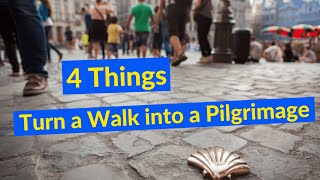 4 Aspects that Turn a Walk into a Pilgrimage: What is a Spiritual Pilgrimage?