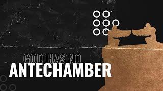 God Has No Antechamber