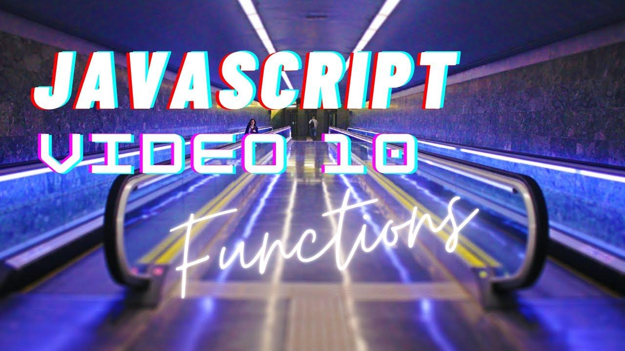 Easiest Series For Learning Javascript - Functions - Video 10