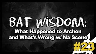 Bat Wisdom 23: What Happened to Archon and What's Wrong with NA