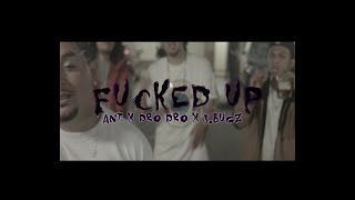 FUCKED UP - ANT x DRO DRO x J.Bugz  (Official Music Video)