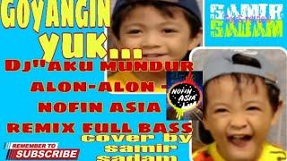 "Download Mp3 Dj""mundur Alon-alon - Nofin Asia Remix Full Bass    Cover By.  Samir Sadam"
