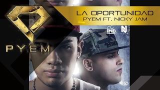La Oportunidad - Pyem Ft. Nicky Jam + Letra