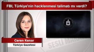 Ceren Kenar  FBI, Türkiye'nin hacklenmesi talimatı mı verdi
