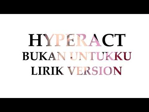 Hyper Act - Bukan Untukku (Lirik)