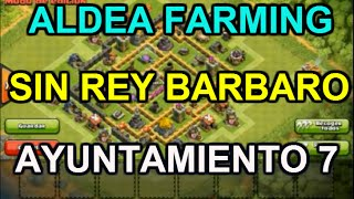 Aldea Farming Ayuntamiento Nivel 7 || Sin Rey Barbaro | Clash Of Clans
