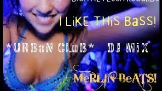 I LiKE THiS BaSS!  *URBaN CLuB*  DJ MiX   by MeRLIN BeATS! _ ViDEO
