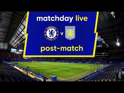 Matchday live: Chelsea - Aston Villa |  Post-Match |  Premier League matchday