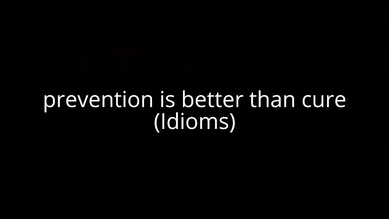 prevention is better than cure idioms prevention is better than cure idioms