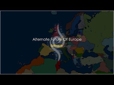 Alternate Future Of Europe | Epilogue