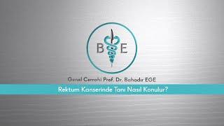 Rektum kanserinde tanı nasıl konulur? / Prof. Dr. Bahadır Ege