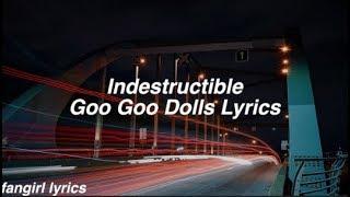 Indestructible || Goo Goo Dolls Lyrics