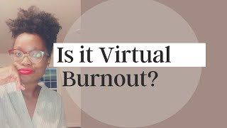 6 SIGNS YOU'RE EXPERIENCING VIRTUAL BURNOUT IN 2021[Tips to Cope]