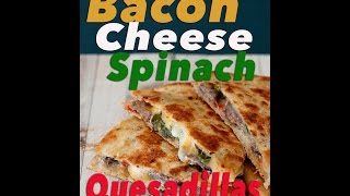 How To Make Bacon, Cheese, And Spinach Quesadillas