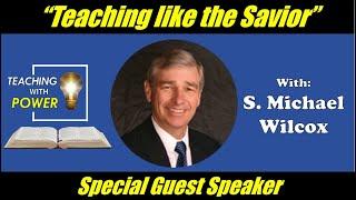 S. Michael Wilcox, Teaching like the Savior