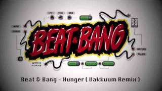 Beat & Bang - Hunger ( Vakkuum Remix ) // Mähtrasher Records