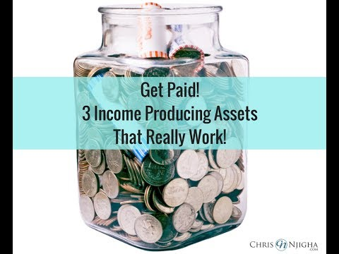 Get Paid! 3 Income Producing Assets That Really Work