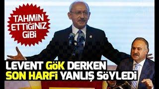 Kemal Kılıçdaroğlu'ndan 'Levent Gök' gafı