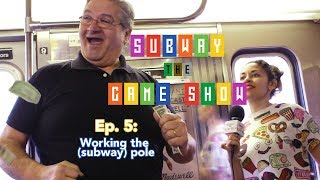 Subway: the Game Show Ep. 5 -  Working the (Subway) Pole