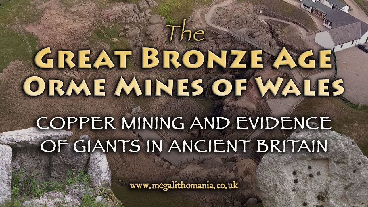 The Great Bronze Age Orme Mines Of Wales Copper Mining And Evidence Giants In Ancient Britain