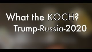 123b  BRIEF: What the KOCH? Involved with Trump & Russia & 2020 elections