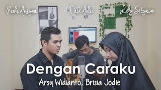 Dengan Caraku Arsy Widianto, Brisia Jodie Rizki Ansyari, Dita Aulia, Ludy Setyawan Cover.mp3