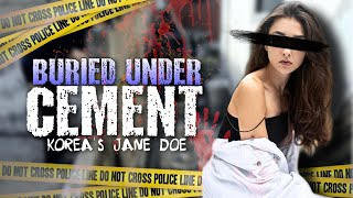 Buried Under Cement: Korea's Jane Doe... Does Anybody Recognize Her? #Unsolved