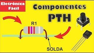 O que são Componentes Eletrônicos PTH?  Aula 6 - Dicionário da Eletrônica