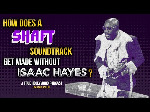 How Does A SHAFT Soundtrack Get Made Without Isaac Hayes? A Podcast by Isaac Hayes III