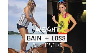WEIGHT GAIN vs LOSS while traveling