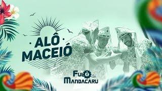 Alô Maceió - Fulô de Mandacaru [Videoclipe Oficial]