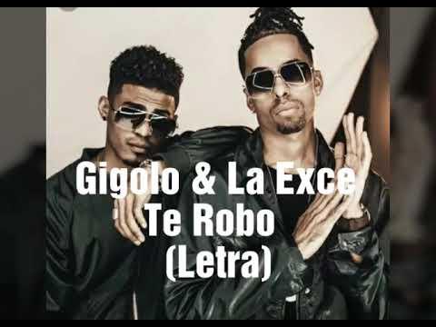 Gigolo & La Exce - Te Robo (Letra)